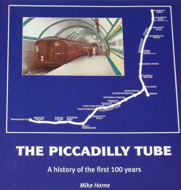 The Piccadilly Tube - A History of the First 100 Years, by Mike Horne